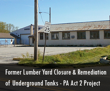 Former Lumber Yard Closure and Remediation of Underground Tanks, Pennsylvania Act 2 Project